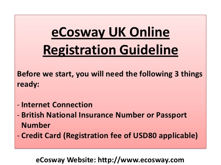 eCosway UK Online Registration Guideline<br />Before we start, you will need the following 3 things ready:<br /><ul><li>In...