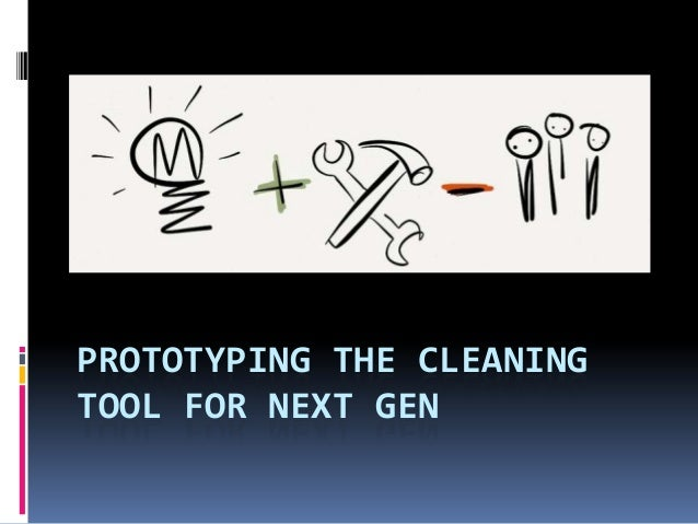 PROTOTYPING THE CLEANING TOOL FOR NEXT GEN