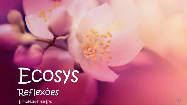 EcosysReflexõesSimplesmente Sys