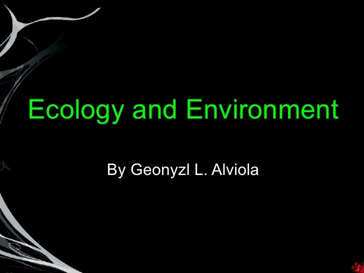 Ecology and Environment By Geonyzl L. Alviola