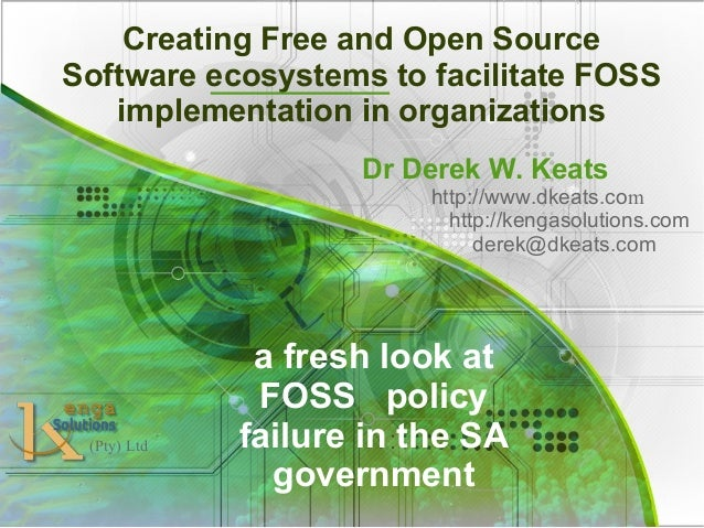 Creating Free and Open Source Software ecosystems to facilitate FOSS implementation in organizations Dr Derek W. Keats htt...