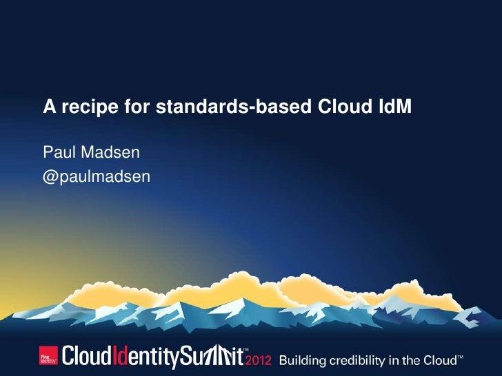 A recipe for standards-based Cloud IdMPaul Madsen@paulmadsen