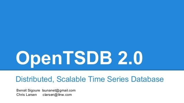 OpenTSDB 2.0 Distributed, Scalable Time Series Database Benoit Sigoure tsunanet@gmail.com Chris Larsen clarsen@llnw.com