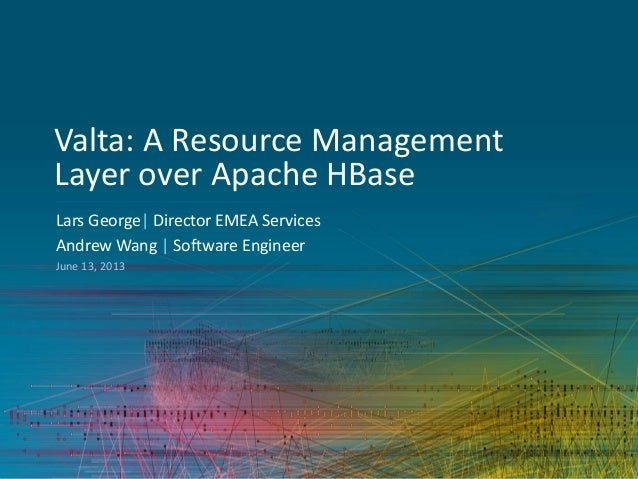 Valta: A Resource Management Layer over Apache HBase Lars George| Director EMEA Services Andrew Wang | Software Engineer J...