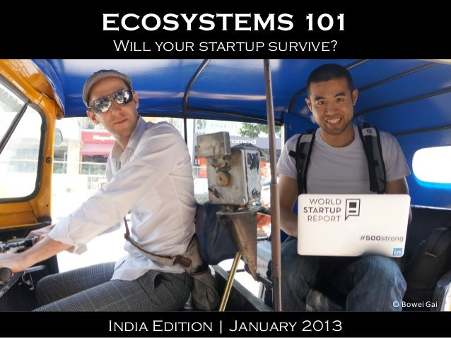 ECOSYSTEMS 101Will your startup survive?                               ©	  Bowei	  Gai	  India Edition | January 2013