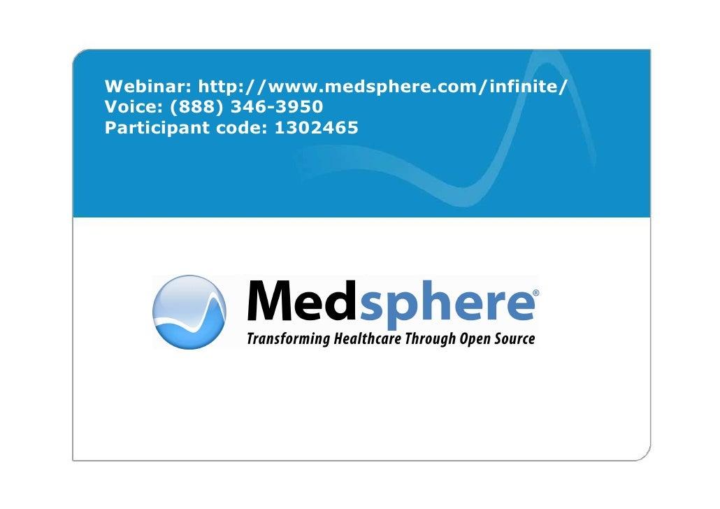 Webinar: http://www.medsphere.com/infinite/ Voice: (888) 346-3950 Participant code: 1302465