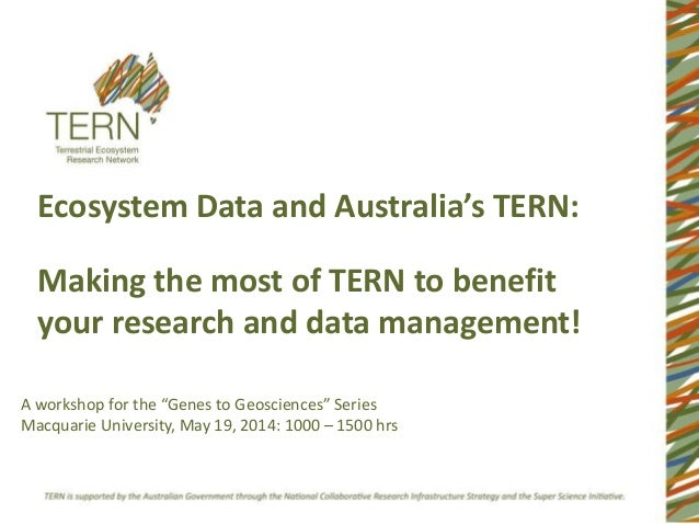 Ecosystem Data and Australia's TERN: Making the most of TERN to benefit your research and data management! A workshop for ...