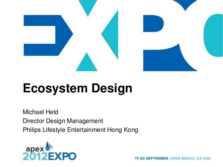 Ecosystem DesignMichael HeldDirector Design ManagementPhilips Lifestyle Entertainment Hong Kong