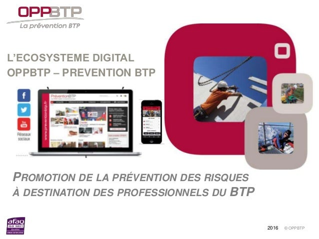 © OPPBTP L'ECOSYSTEME DIGITAL OPPBTP – PREVENTION BTP PROMOTION DE LA PRÉVENTION DES RISQUES À DESTINATION DES PROFESSIONN...