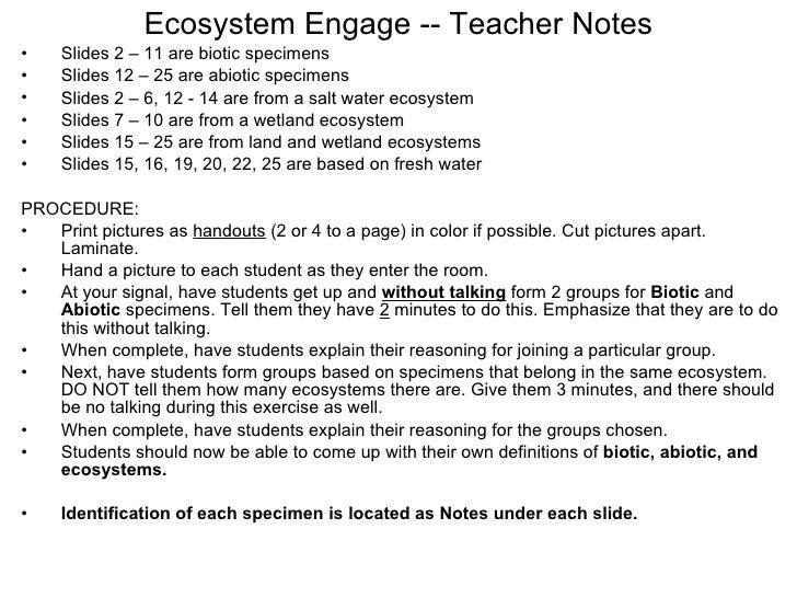 Ecosystem Engage -- Teacher Notes <ul><li>Slides 2 – 11 are biotic specimens </li></ul><ul><li>Slides 12 – 25 are abiotic ...
