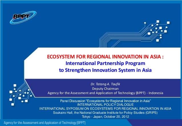 ECOSYSTEM FOR REGIONAL INNOVATION IN ASIA : International Partnership Program to Strengthen Innovation System in Asia Dr. ...