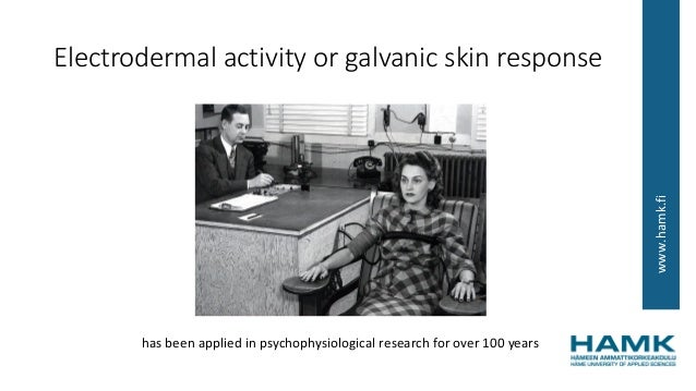 www.hamk.fi Electrodermal activity or galvanic skin response has been applied in psychophysiological research for over 100...