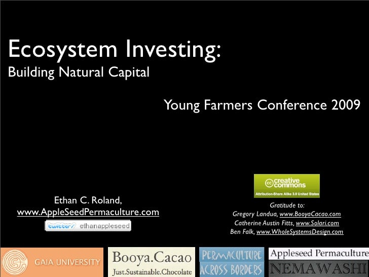 Ecosystem Investing: Building Natural Capital                                   Young Farmers Conference 2009            E...