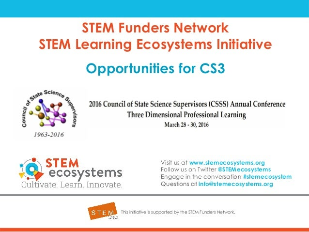 STEM Funders Network STEM Learning Ecosystems Initiative Opportunities for CS3 This initiative is supported by the STEM Fu...