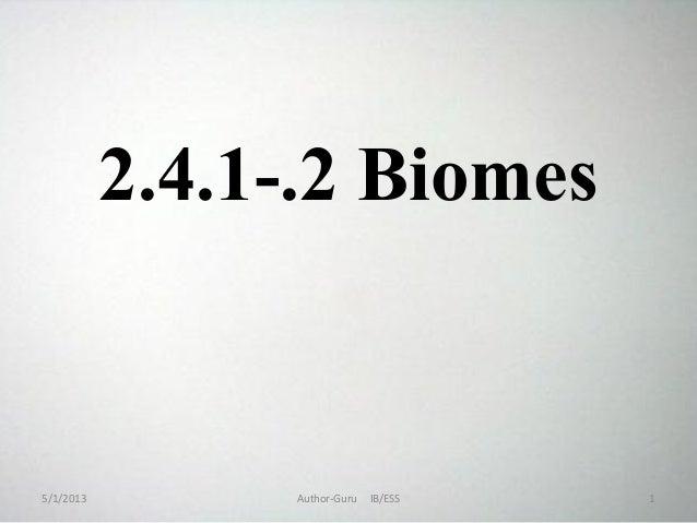 2.4.1-.2 Biomes  5/1/2013  Author-Guru  IB/ESS  1