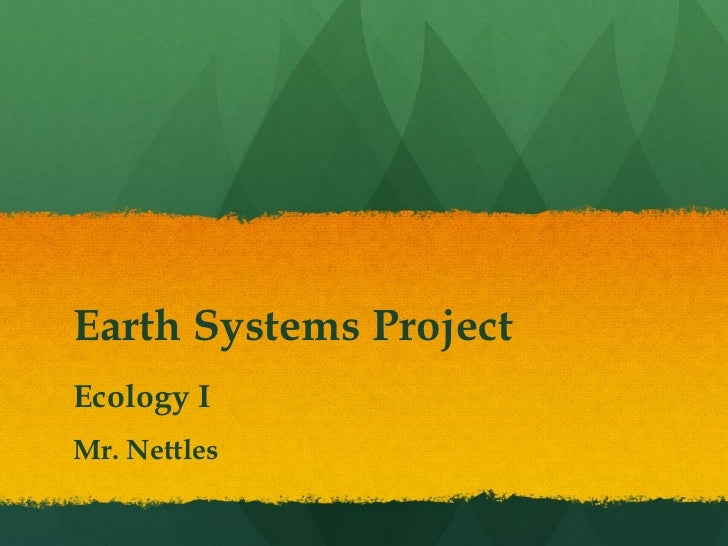 Earth Systems ProjectEcology IMr. Nettles