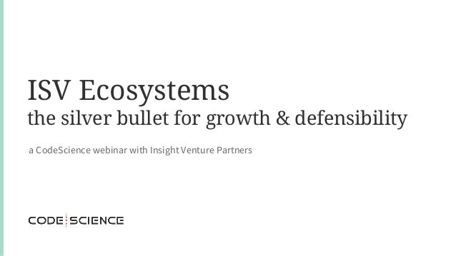 ISV Ecosystems the silver bullet for growth & defensibility a CodeScience webinar with Insight Venture Partners
