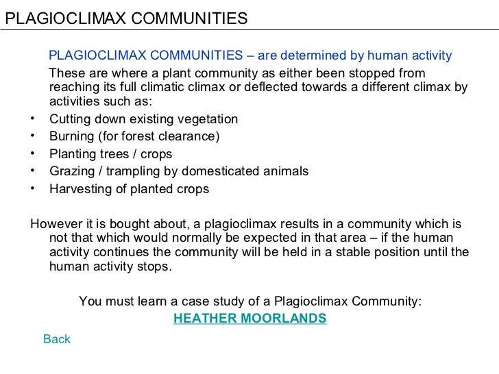 PLAGIOCLIMAX COMMUNITIES <ul><li>PLAGIOCLIMAX COMMUNITIES – are determined by human activity </li></ul><ul><li>These are w...