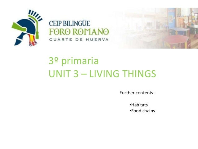 3º primaria UNIT 3 – LIVING THINGS Further contents: •Habitats •Food chains