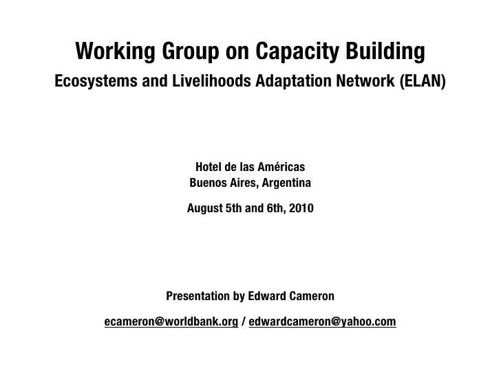 WorkingGrouponCapacityBuilding EcosystemsandLivelihoodsAdaptationNetwork(ELAN)                         Hoteld...