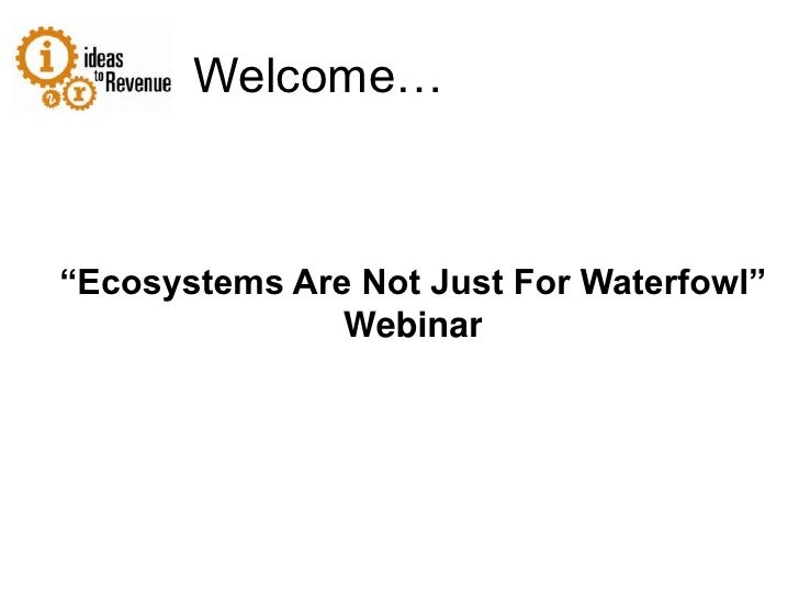 "Welcome…<br />""Ecosystems Are Not Just For Waterfowl"" Webinar<br />"