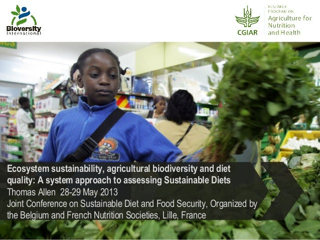 Ecosystem sustainability, agricultural biodiversity and dietquality: A system approach to assessing Sustainable DietsThoma...