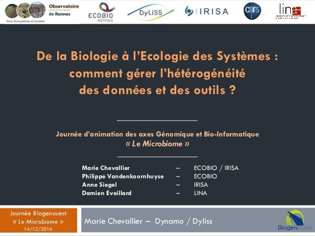 De la Biologie à l'Ecologie des Systèmes : comment gérer l'hétérogénéité des données et des outils ? Marie Chevallier – Dy...