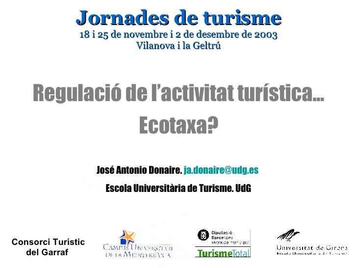 Jornades de turisme 18 i 25 de novembre i 2 de desembre de 2003 Vilanova i la Geltrú Regulació de l'activitat turística......