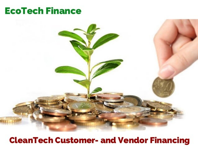 EcoTech Finance CleanTech Customer- and Vendor Financing