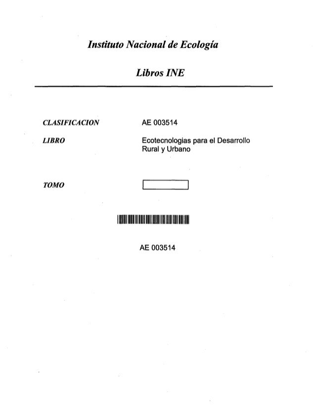 Instituto Nacional de Ecología Libros INE CLASIFICACION  AE 003514 LIBRO  Ecotecnologias para el Desarrollo Rural y Urba...