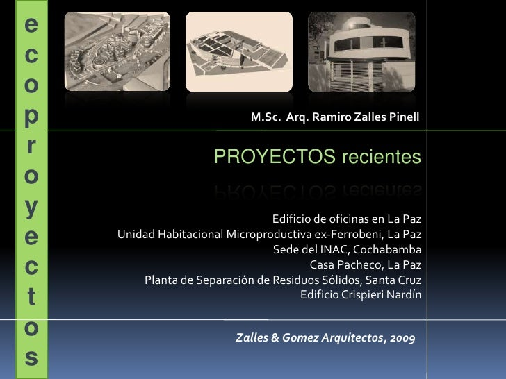 eco proyectos<br />M.Sc.  Arq. Ramiro Zalles Pinell<br />PROYECTOS recientes<br />Edificio de oficinas en La Paz<br />Unid...