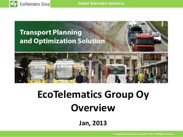 Global Telematics SolutionsEcoTelematics Group Oy       Overview        Jan, 2013                            © Copyright E...