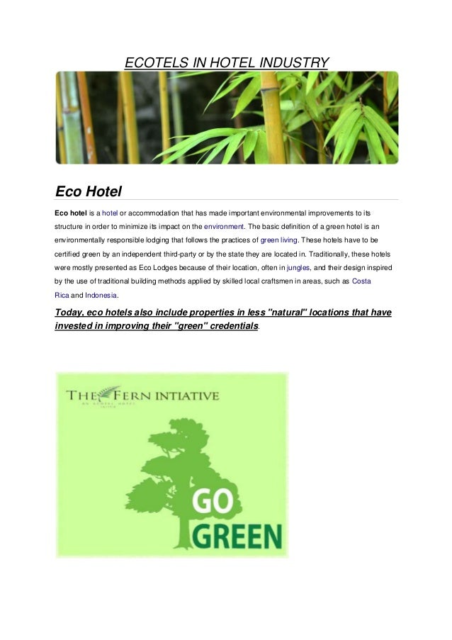 ECOTELS IN HOTEL INDUSTRYEco HotelEco hotel is a hotel or accommodation that has made important environmental improvements...