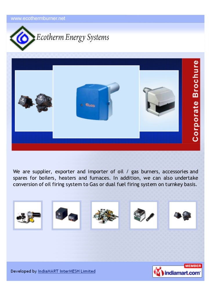 We are supplier, exporter and importer of oil / gas burners, accessories andspares for boilers, heaters and furnaces. In a...