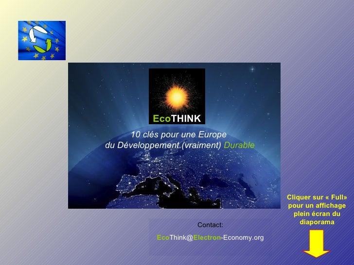 Contact: Eco Think@ Electron -Economy.org Cliquer sur «Full» pour un affichage plein écran du diaporama 10 clés pour une ...