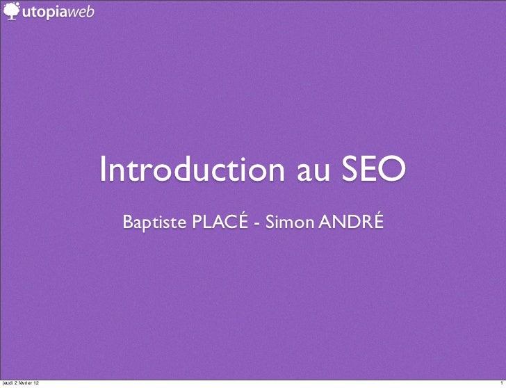Introduction au SEO                      Baptiste PLACÉ - Simon ANDRÉjeudi 2 février 12                                   1