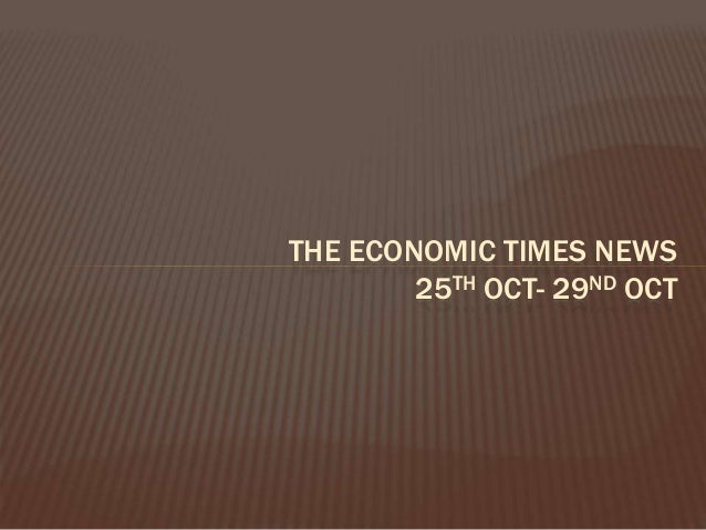 THE ECONOMIC TIMES NEWS 25TH OCT- 29ND OCT