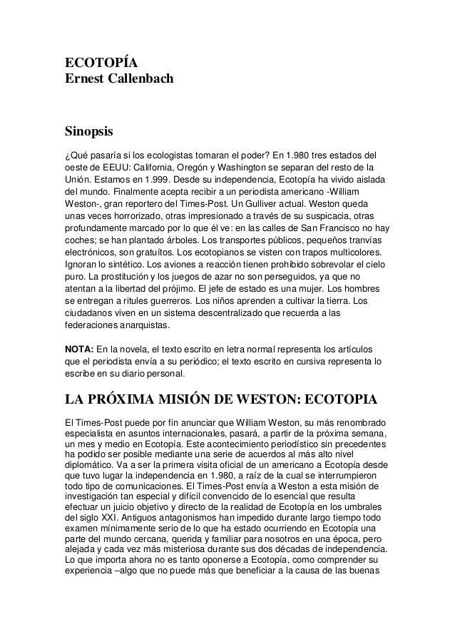 ECOTOPÍA Ernest Callenbach Sinopsis ¿Qué pasaría si los ecologistas tomaran el poder? En 1.980 tres estados del oeste de E...