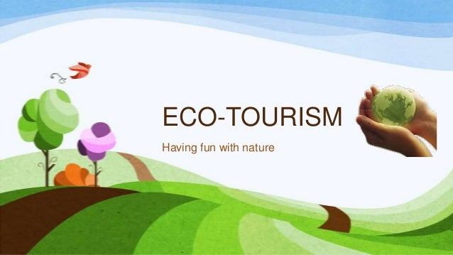 ECO-TOURISM Having fun with nature