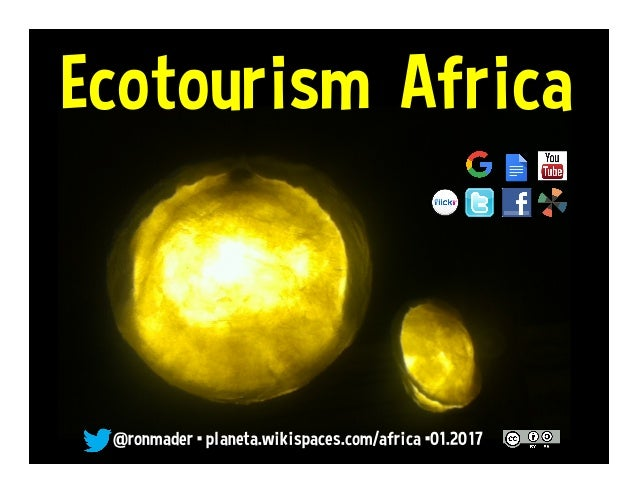 Ecotourism Africa @ronmader • planeta.wikispaces.com/africa •01.2017