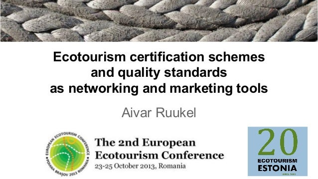 Ecotourism certification schemes and quality standards as networking and marketing tools Aivar Ruukel