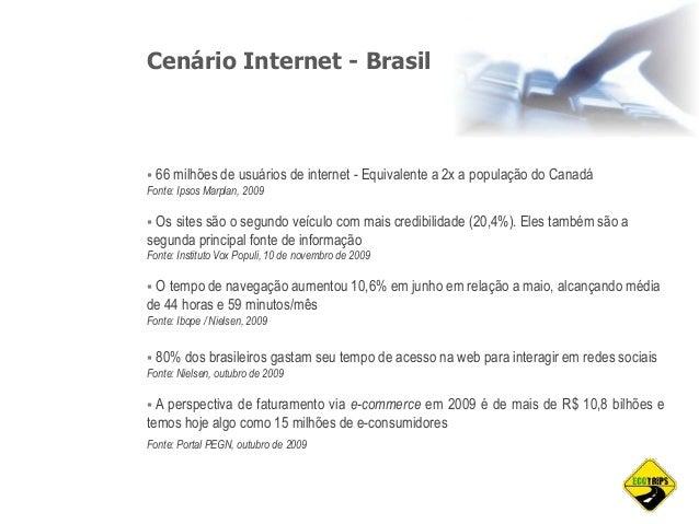 Cenário Internet - Brasil  66 milhões de usuários de internet - Equivalente a 2x a população do Canadá Fonte: Ipsos Marpl...