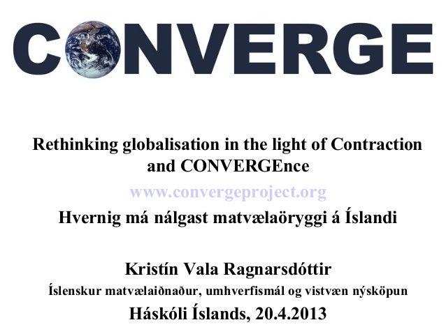 Rethinking globalisation in the light of Contractionand CONVERGEncewww.convergeproject.orgHvernig má nálgast matvælaöryggi...