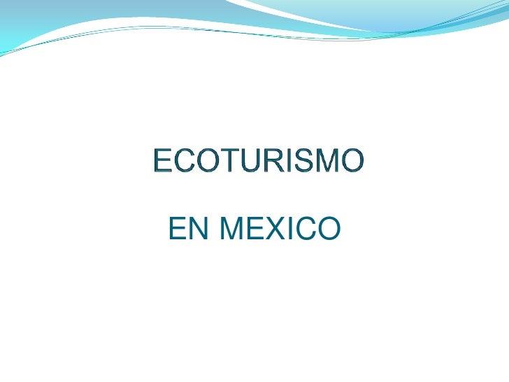 ECOTURISMO<br />EN MEXICO<br />