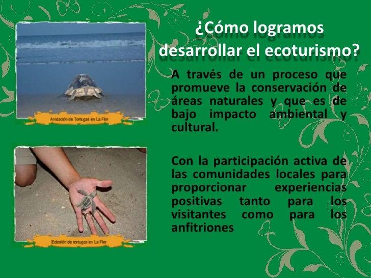 ¿Cómo logramos desarrollar el ecoturismo?<br />A través de un proceso que promueve la conservación de áreas naturales y q...