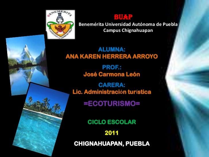 BUAP   Benemérita Universidad Autónoma de Puebla             Campus Chignahuapan        ALUMNA:ANA KAREN HERRERA ARROYO   ...