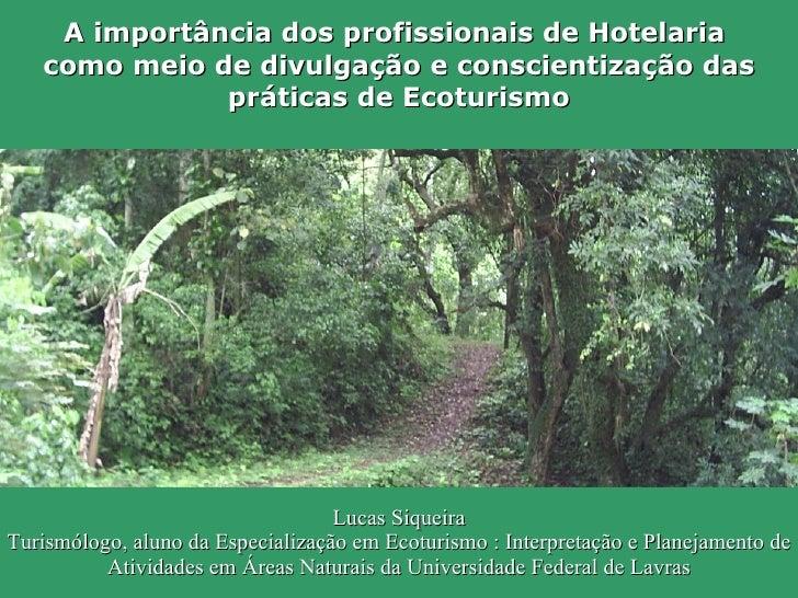 A importância dos profissionais de Hotelaria  como meio de divulgação e conscientização das práticas de Ecoturismo Lucas S...