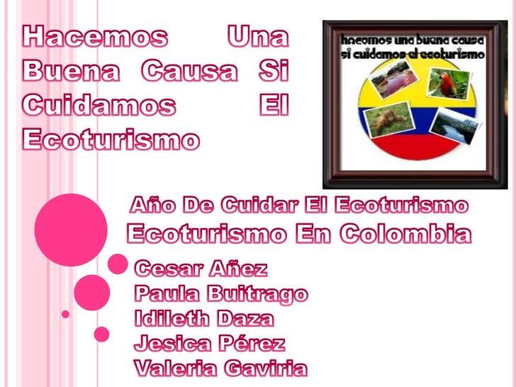 Hacemos Una Buena Causa Si Cuidamos El Ecoturismo<br />Ecoturismo En Colombia<br />Año De Cuidar El Ecoturismo<br />Cesar ...
