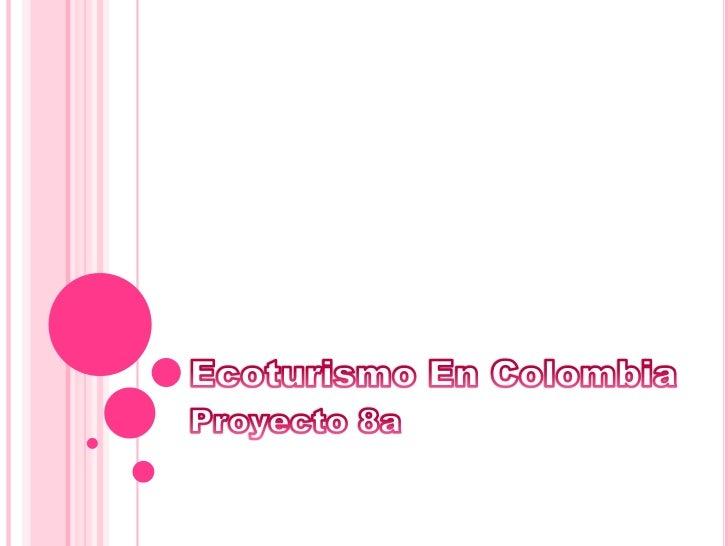 Ecoturismo En Colombia<br />Proyecto 8a<br />