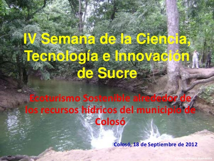 IV Semana de la Ciencia,Tecnología e Innovación       de Sucre Ecoturismo Sostenible alrededor delos recursos hídricos del...